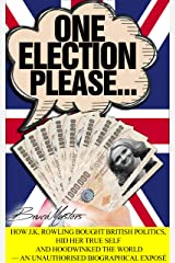 One Election Please… How J.K. Rowling Bought British Politics, Hid Her True Self and Hoodwinked the World — an Unauthorised Biographical Exposé Kindle Edition