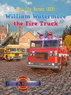 William Watermore the Fire Truck - Real City Heroes (RCH) - Fire & Rescue