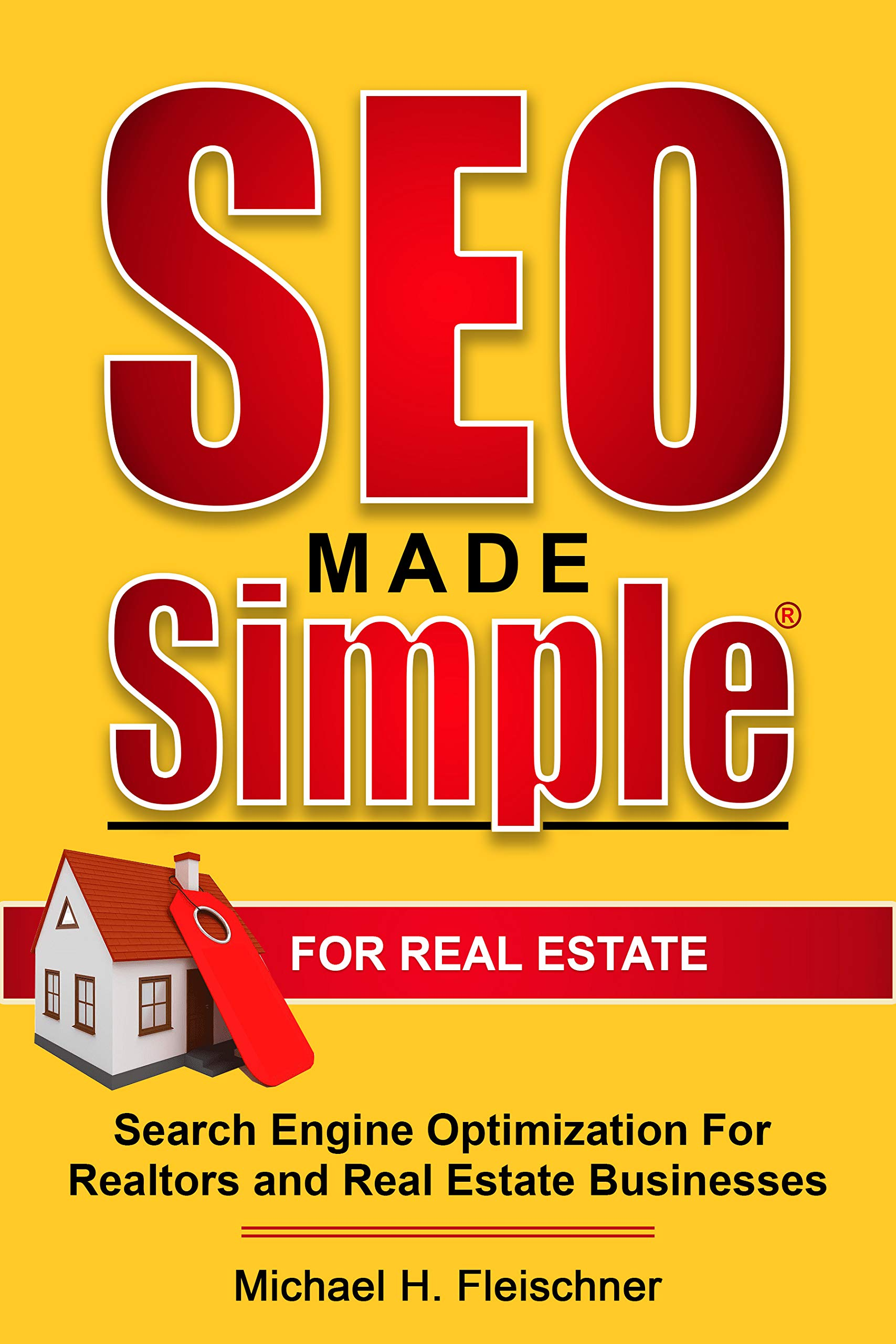 SEO Made Simple For Real Estate: Search Engine Optimization For Realtors and Real Estate Businesses