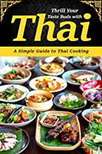 Thrill Your Taste Buds with Thai: A Simple Guide to Thai Cooking