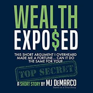 Wealth Exposed: This Short Argument I Overheard Made Me a Fortune...Can It Do the Same for You?