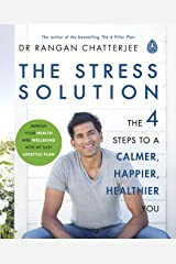 The Stress Solution: The 4 Steps to a Calmer, Happier, Healthier You Kindle Edition