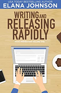 Writing and Releasing Rapidly (Indie Inspiration for Self-Publishers Book 1)