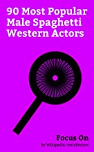 Focus On: 90 Most Popular Male Spaghetti Western Actors: Clint Eastwood, Charles Bronson, Yul Brynner, Henry Fonda, Ernest Borgnine, Jim Brown, James Coburn, ... Van Cleef, Eli Wallach, Telly Savalas, etc.