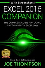 EXCEL: EXCEL COMPANION (WITH 220 SCREENSHOTS + A PRINTABLE 4 PAGE CHEAT SHEET) (EXCEL 2016 FOR BEGINNERS, EXCEL 2016 FOR DUMMIES, EXCEL 2016 STEP BY STEP, EXCEL 2016 CHEAT SHEET)