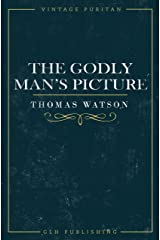 The Godly Man's Picture (Vintage Puritan) Kindle Edition