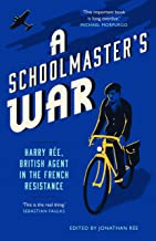 A Schoolmaster's War: Harry Ree - A British Agent in the French Resistance (English Edition)