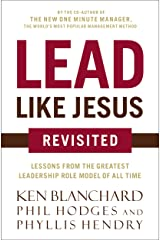 Lead Like Jesus Revisited: Lessons From the Greatest Leadership Role Model of All Time Kindle Edition