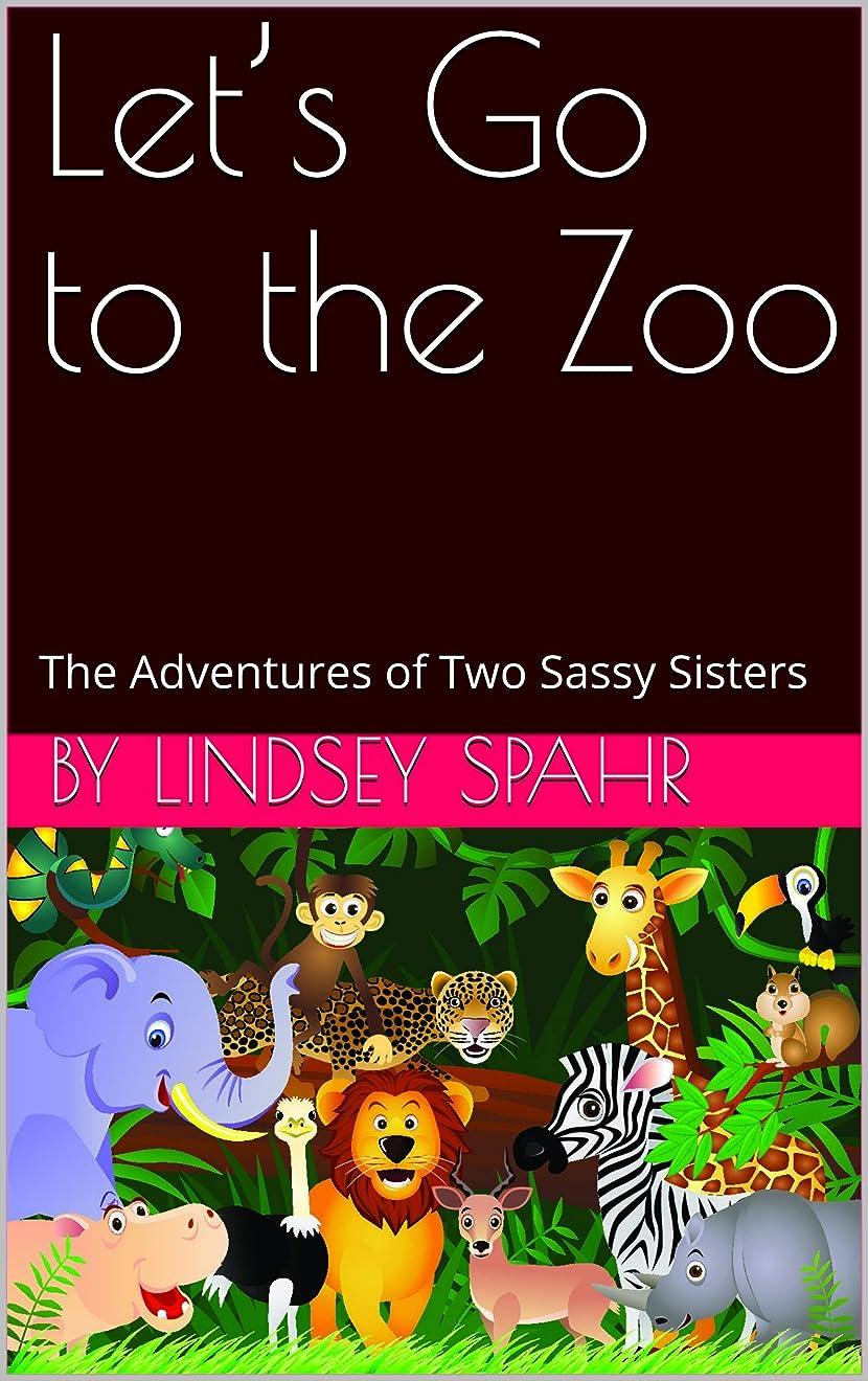 モチーフ主張今日Let's Go to the Zoo: The Adventures of Two Sassy Sisters (Favorite Places To Visit Book 1) (English Edition)
