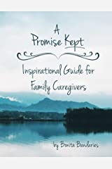 A Promise Kept Inspirational Guide for Family Caregivers Kindle Edition