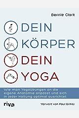 Dein Körper – dein Yoga: Wie man Yogaübungen an die eigene Anatomie anpasst und sich in jeder Haltung optimal ausrichtet (German Edition) Kindle Edition