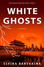 White Ghosts. A Historical Novel: An Unlikely Story of White Immigrants in China in the 1920s (Russian Treasures Book 2)