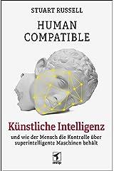 Human Compatible: Künstliche Intelligenz und wie der Mensch die Kontrolle über superintelligente Maschinen behält (mitp Sachbuch) (German Edition) Kindle Edition