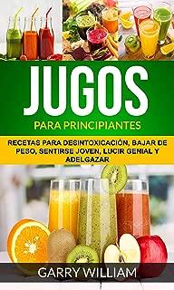 Jugos Para Principiantes: Recetas para desintoxicación, bajar de peso, sentirse joven, lucir genial y adelgazar (Spanish Edition)