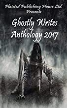 Ghostly Writes Anthology 2017: Plaisted Publishing House Presents