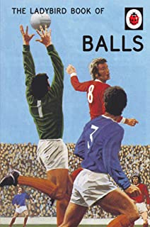 The Ladybird Book of Balls: The perfect gift for fans of the World Cup (Ladybirds for Grown-Ups 20)