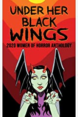 Under Her Black Wings: 2020 Women of Horror Anthology Volume One (Kandisha Press Women Of Horror Anthology Series Book 1) Kindle Edition