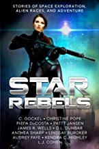 Star Rebels: Stories of Space Exploration, Alien Races, and Adventure (English Edition)