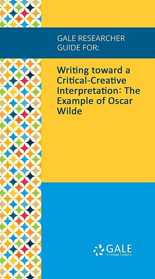 項目高齢者オーブンGale Researcher Guide for: Writing toward a Critical-Creative Interpretation: The Example of Oscar Wilde (English Edition)