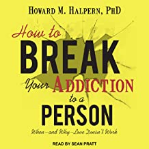 How to Break Your Addiction to a Person: When--and Why--Love Doesn't Work