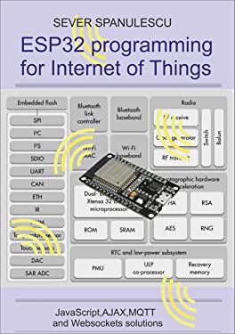 ESP32 programming for the Internet of Things: HTML, JavaScript, MQTT and WebSockets solutions (Microcontrollers and IT Book 1)