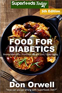 Food For Diabetics: Over 210 Diabetes Type-2 Quick & Easy Gluten Free Low Cholesterol Whole Foods Diabetic Recipes full of...