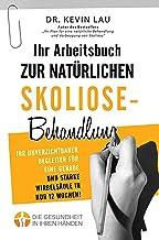 Ihr Arbeitsbuch zur natürlichen Skoliose-Behandlung: Ihr unverzichtbarer Begleiter für eine gerade und starke Wirbelsäule ...