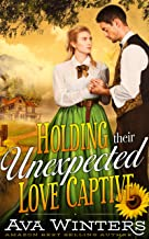 Holding Their Unexpected Love Captive: A Western Historical Romance Novel
