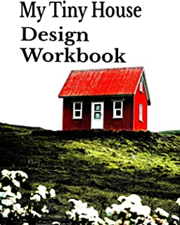 Tiny House Design Workbook: Journal Workbook with half blank with blank lined paper & alternating with a graph paper for planning out house & details