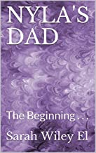 NYLA'S DAD: The Beginning . . . (Knowledge IS POWER! Book 1) (English Edition)