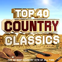 Top 40 Country Classics - The 30 Best Country Hits of All Time