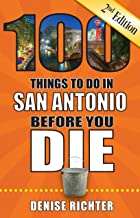 100 Things to Do in San Antonio Before You Die, 2nd Edition (100 Things to Do Before You Die)
