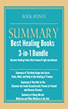 Summaries the Best Healing Books   3-in-1 Bundle   Discover Healing Foods, Heal Trauma & Fight any Disease: Includes Summary of The Body Keeps the Score, How Not to Die & Being Mortal + Bonus Book