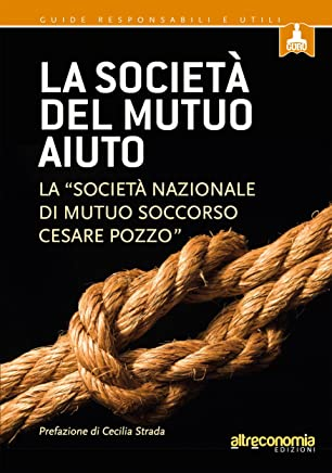 """La società del mutuo aiuto: La """"Società nazionale di mutuo soccorso Cesare Pozzo"""" (Guru. Guide responsabili e utili)"""