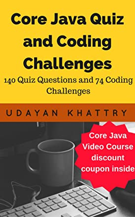 Core Java Quiz and Coding Challenges: 139 Quiz questions and 74 coding challenges with solution (English Edition)