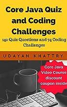 Core Java Quiz and Coding Challenges: 139 Quiz questions and 74 coding challenges with solution