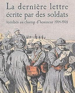 Illustrated La dernière lettre écrite par des soldats français tombés au champ d'honneur 1914-1918 (French Edition)