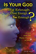 Is Your God Big Enough? Close Enough? You Enough?: Jesus and the Three Faces of God
