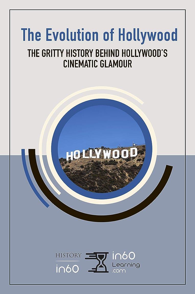 ミケランジェロ強盗封建The Evolution of Hollywood: The Gritty History behind Hollywood's Cinematic Glamour (English Edition)