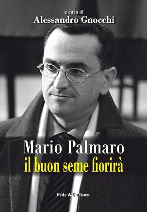 Mario Palmaro: Il buon seme fiorirà