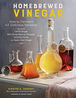 Homebrewed Vinegar: How to Ferment 60 Delicious Varieties, Including Carrot-Ginger, Beet, Brown Banana, Pineapple, Corncob...