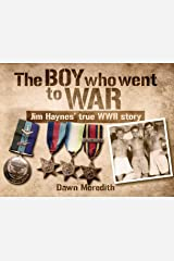 The Boy Who Went to War: Jim Haynes' true story of WWII Kindle Edition