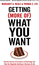 Getting (More of) What You Want: How the Secrets of Economics & Psychology Can Help You Negotiate Anything in Business & Life [Paperback] [Jul 07, 2016] Margaret A. Neale, Thomas Z. Lys