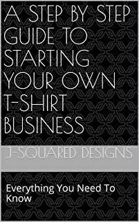 A Step By Step Guide to Starting Your Own T-Shirt Business: Everything You Need To Know