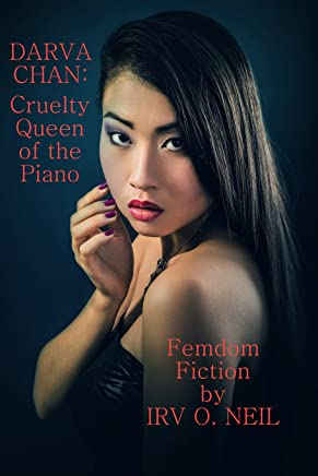 DARVA CHAN: Cruelty Queen of the Piano (The Irv O. Neil Erotic Library Book 11) (English Edition)