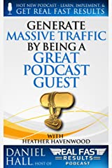 Generate Massive Traffic by Being a Great Podcast Guest (Real Fast Results Book 41) Kindle Edition