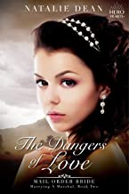 The Dangers of Love: Mail Order Bride (Marrying a Marshal Book 2)