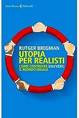 Utopia per realisti: Come costruire davvero il mondo ideale (Italian Edition) Kindle Edition
