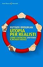 Utopia per realisti: Come costruire davvero il mondo ideale (Italian Edition)