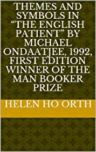 """Themes and Symbols in """"The English Patient"""" by Michael Ondaatjee, 1992, first edition Winner of the Man Booker Prize (Engl..."""